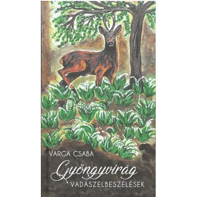 Varga Csaba Gyöngyvirág - vadászelbeszélések, immáron negyedik könyve az írónak, amely a 2020-as Fehovára jelent meg nagy sikert aratva.